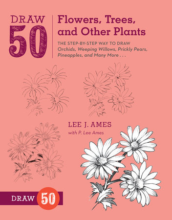 Draw 50 Flowers, Trees, and Other Plants by P. Lee Ames and Lee J. Ames