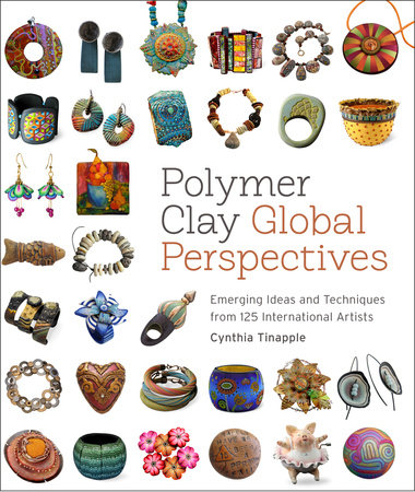 Polymer Clay Global Perspectives by Cynthia Tinapple