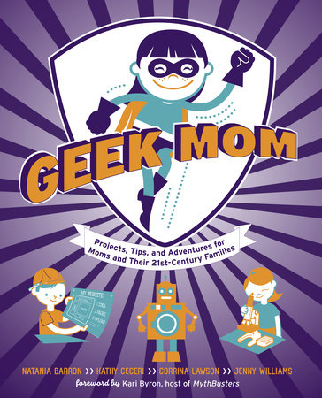 Geek Mom by Natania Barron, Kathy Ceceri, Corrina Lawson and Jenny Williams