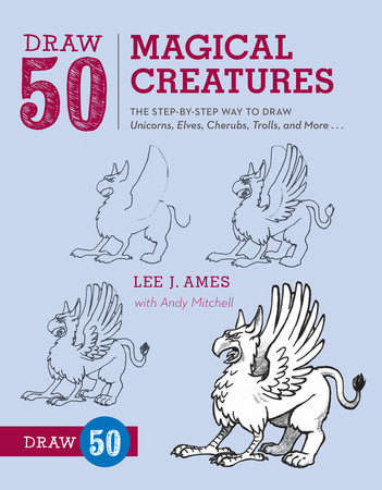 Draw 50 Magical Creatures by Lee J. Ames and Andrew Mitchell