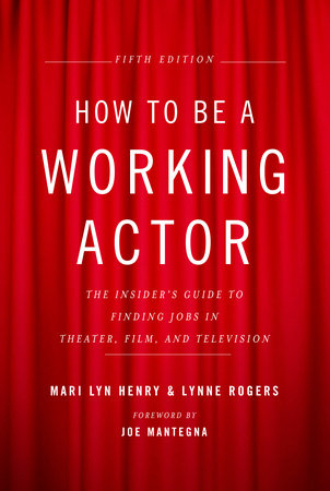 How to Be a Working Actor, 5th Edition by Lynne Rogers and Mari Lyn Henry
