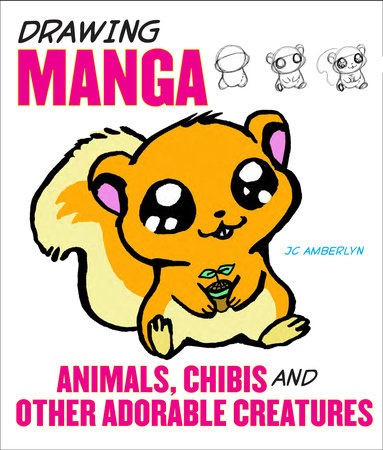 Drawing Manga Animals, Chibis, and Other Adorable Creatures by