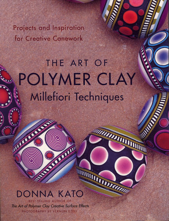 The Art of Polymer Clay Millefiori Techniques by Donna Kato