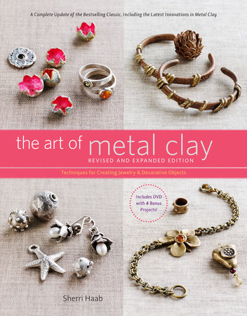 The Art of Metal Clay, Revised and Expanded Edition (with DVD) by Sherri Haab