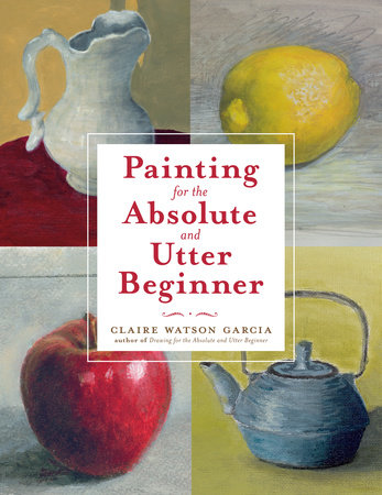 Painting for the Absolute and Utter Beginner by