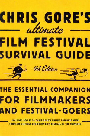 Chris Gore's Ultimate Film Festival Survival Guide, 4th edition by Chris Gore