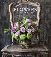 Flowers for the Home Written by Grayson Handy and Tracey Zabar, Foreword by Paulette Cole, Photographed by Ellen Silverman