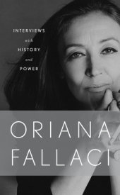Interviews with History and Conversations with Power Written by Oriana Fallaci