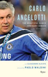 Carlo Ancelotti Written by Carlo Ancelotti and Alessandro Alciato, Foreword by Paolo Maldini