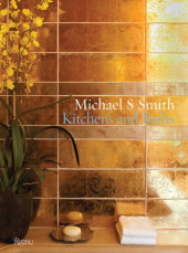 Michael S. Smith Kitchens & Baths Written by Michael S. Smith and Christine Pittel