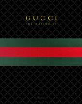 GUCCI: The Making Of Edited by Frida Giannini, Contribution by Katie Grand, Peter Arnell, Rula Jebreal and Christopher Breward
