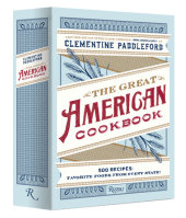 The Great American Cookbook Written by Clementine Paddleford, Edited by Kelly Alexander, Foreword by Molly O'Neill