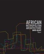 African Metropolitan Architecture Written by David Adjaye, Edited by Peter Allison