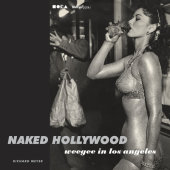 Naked Hollywood: Weegee in Los Angeles Written by Richard Meyer and Int'l Center of Photography, Contribution by The Museum of Contemporary Art, Los Ange