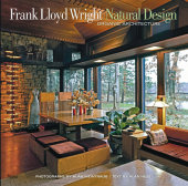 Frank Lloyd Wright: Natural Design, Organic Architecture Photographed by Alan Weintraub, Text by Alan Hess