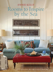 Rooms to Inspire by the Sea Written by Annie Kelly, Photographed by Tim Street-Porter