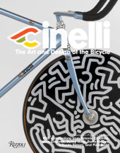 Cinelli Written by Lodovico Pignatti Morano, Contribution by  Antonio Colombo, Felice Gimondi, Barry McGee and Sir Paul Smith