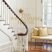The Welcoming House Written by Jane Schwab and Cindy Smith, Foreword by Bunny Williams