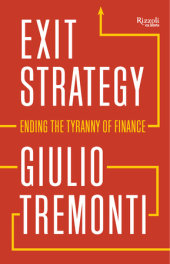 Exit Strategy: Ending the Tyranny of Finance Written by Giulio Tremonti