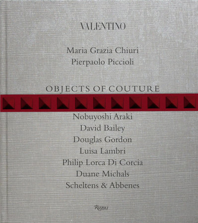 Valentino: Objects of Couture by Maria Grazia Chiuri and Pierpaolo Piccioli