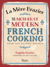 La Mere Brazier Written by Eugenie Brazier, Foreword by Paul Bocuse, Translated by Drew Smith