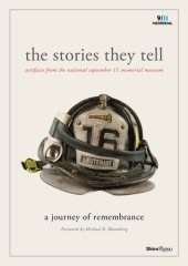The Stories They Tell Edited by Alice M. Greenwald and Clifford Chanin, Foreword by Michael R. Bloomberg, Contribution by National 9/11 Memorial Museum, Introduction by Joe Daniels