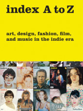 index A to Z Edited by Rachel K. Ward and Wendy Vogel, Text by Bob Nickas, Bruce LaBruce and Peter Halley