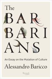 The Barbarians Written by Alessandro Baricco, Translated by Stephen Sartarelli