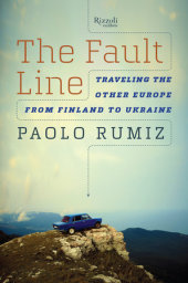 The Fault Line Written by Paolo Rumiz, Translated by Gregory Conti