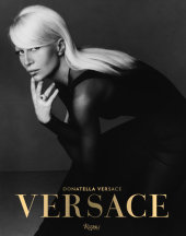 Versace Written by Donatella Versace, Maria Luisa Frisa and Stefano Tonchi, Contribution by Tim Blanks and Ingrid Sischy