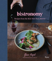 Bistronomy Written by Jane Sigal, Foreword by Patricia Wells, Photographed by Fredrika Stjarne