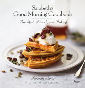 Sarabeth's Good Morning Cookbook Written by Sarabeth Levine, Contribution by Genevieve Ko, Photographed by Quentin Bacon