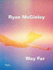 Ryan McGinley: Way Far Text by David Rimanelli