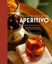 Aperitivo Written by Marisa Huff, Foreword by Joe Bastianich, Photographed by Andrea Fazzari