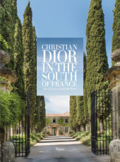 Christian Dior in the South of France Written by Laurence Benaïm, Illustrated by Jean-Philippe Delhomme, Contribution by Cabana, Photographed by Miguel Flores-Vianna and Bruno Suet