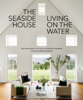 The Seaside House Written by Nick Voulgaris III, Foreword by Martha Stewart, Photographed by Douglas Friedman