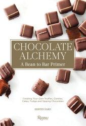 Chocolate Alchemy Written by Kristen Hard, Foreword by Bill Addison