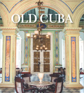 Old Cuba Written by Alicia E. García, Photographed by Julio A. Larramendi