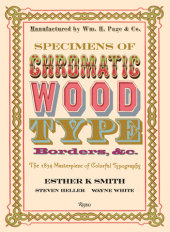Specimens of Chromatic Wood Type, Borders, &c. Edited by Esther K. Smith, Foreword by Steven Heller, Contribution by Wayne White