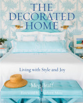 The Decorated Home Written by Meg Braff, Foreword by Charlotte Moss, Contribution by Brooke Showell Kasir, Photographed by J. Savage Gibson
