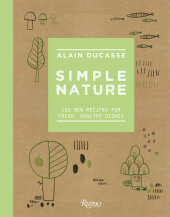 Simple Nature Written by Alain Ducasse and Paule Neyrat, Contribution by Christophe Saintagne