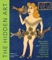 The Hidden Art Written by Valérie Rousseau, Preface by Anne-Imelda Radice, Contribution by Jane Kallir, Photographed by Visko Hatfield
