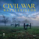 Civil War Battlefields Written by David T. Gilbert, Foreword by Jeff Shaara, Contribution by Civil War Trust