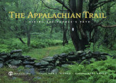 The Appalachian Trail Foreword by Ron Tipton, Contribution by Appalachian Trail Conservancy, Photographed by Bart Smith