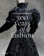 Fashion Forward: 300 Years of Fashion Written by Pierré Berge, Olivier Gabet, Pamela Golbin and Denis Bruna