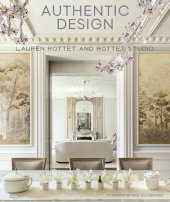 Authentic Design Written by Lauren Rottet, Foreword by Paul Goldberger