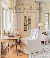 Beth Webb: An Eye for Beauty Written by Beth Webb, Foreword by Clinton Smith, Text by Judith Nastir
