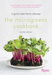 The Microgreens Cookbook Written by Brendan Davison, Foreword by Amanda Cohen, Photographed by Morgan Ione Yeager and Michael Halsband