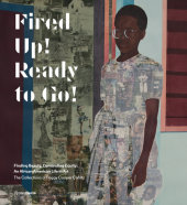 Fired Up! Ready to Go! Written by Peggy Cooper Cafritz, Contribution by Thelma Golden, Kerry James Marshall, Simone Leigh and Uri McMillan
