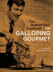 The Graham Kerr Cookbook Written by Graham Kerr, Introduction by Matt Lee and Ted Lee